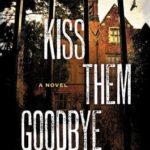 [PDF] [EPUB] Kiss Them Goodbye: A Novel Download