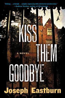 [PDF] [EPUB] Kiss Them Goodbye: A Novel Download by Joseph Eastburn