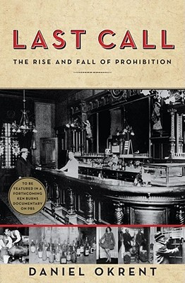 [PDF] [EPUB] Last Call: The Rise and Fall of Prohibition Download by Daniel Okrent