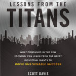 [PDF] [EPUB] Lessons from the Titans: What Companies in the New Economy Can Learn from the Great Industrial Giants to Drive Sustainable Success Download