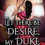 [PDF] [EPUB] Let There Be Desire, My Duke: A Steamy Historical Regency Romance Novel Download