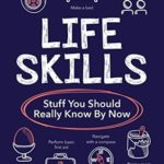 [PDF] [EPUB] Life Skills: Stuff You Should Really Know By Now Download