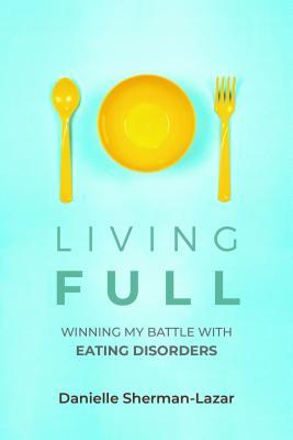 [PDF] [EPUB] Living FULL: Winning My Battle With Eating Disorders Download by Danielle Sherman-Lazar