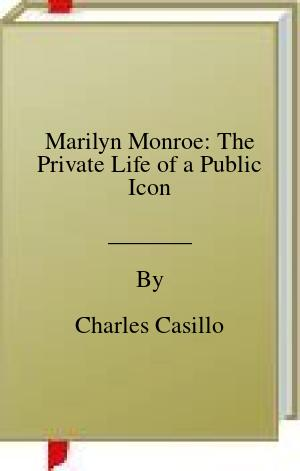 [PDF] [EPUB] Marilyn Monroe: The Private Life of a Public Icon Download by Charles Casillo