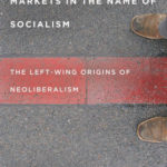 [PDF] [EPUB] Markets in the Name of Socialism: The Left-Wing Origins of Neoliberalism Download