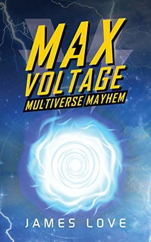 [PDF] [EPUB] Max Voltage: Multiverse Mayhem Download by James       Love