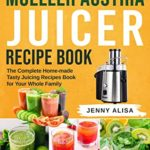 [PDF] [EPUB] Mueller Austria Juicer Recipe Book: The Complete Home-made Tasty Juicing Recipes Book for Your Whole Family Download