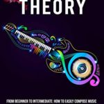[PDF] [EPUB] Music Theory : From Beginner to Intermediate: How to Easily Compose Music for Piano, Guitar or Any other Musical Instrument. (Music Theory for Beginners Book 2) Download