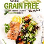 [PDF] [EPUB] Natural Grain Free Recipes: Live A Better Life with Grain Free Recipes Download