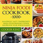[PDF] [EPUB] Ninja Foodi Cookbook 1000: Amazingly Tasty Tendercrispy Ninja Foodi Pressure Cooker Recipes for Your Whole Family Download
