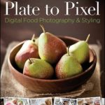 [PDF] [EPUB] Plate to Pixel: Digital Food Photography and Styling Download