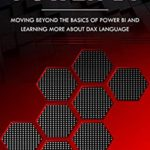 [PDF] [EPUB] Power BI: Moving Beyond the Basics of Power BI and Learning about DAX Language Download