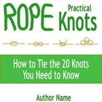 [PDF] [EPUB] Practical Rope Knots: How to Tie the 20 Knots You Need to Know Download