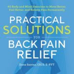 [PDF] [EPUB] Practical Solutions for Back Pain Relief: 40 Body and Mind Exercises to Move Better, Feel Better, and Relieve Pain Permanently Download