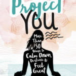 [PDF] [EPUB] Project You: More Than 50 Ways to Calm Down, de-Stress, and Feel Great Download