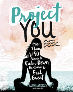 [PDF] [EPUB] Project You: More Than 50 Ways to Calm Down, de-Stress, and Feel Great Download by Aubre Andrus