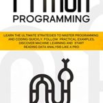 [PDF] [EPUB] Python Programming: Learn the Ultimate Strategies to Master Programming and Coding Quickly. Follow Practical Examples, Discover Machine Learning and Start Reading Data Analysis Like A Pro Download