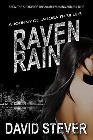 [PDF] [EPUB] Raven Rain: A Johnny Delarosa Thriller (The Delarosa Series Book 3) Download by David Stever