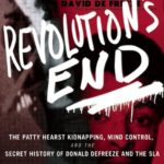 [PDF] [EPUB] Revolution's End: The Patty Hearst Kidnapping, Mind Control, and the Secret History of Donald DeFreeze and the SLA Download