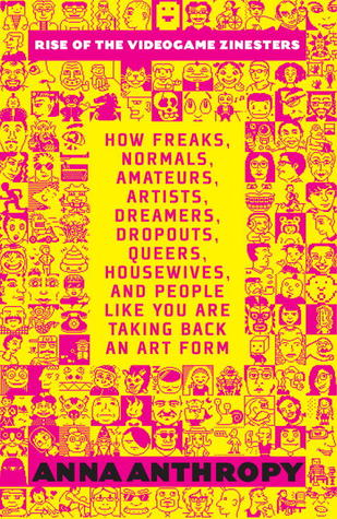 [PDF] [EPUB] Rise of the Videogame Zinesters: How Freaks, Normals, Amateurs, Artists, Dreamers, Drop-outs, Queers, Housewives, and People Like You Are Taking Back an Art Form Download by Anna Anthropy