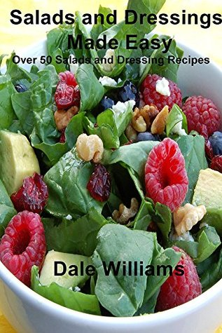 [PDF] [EPUB] Salads and Dressings Made Easy: Over 50 Salads and Dressing Recipes Download by Dale Williams