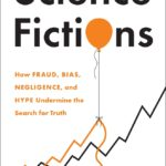 [PDF] [EPUB] Science Fictions: How Fraud, Bias, Negligence, and Hype Undermine the Search for Truth Download