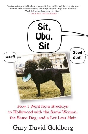 [PDF] [EPUB] Sit, Ubu, Sit: How I went from Brooklyn to Hollywood with the Same Woman, the Same Dog, and a Lot Less Hair Download by Gary David Goldberg