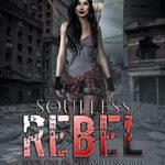 [PDF] [EPUB] Soulless Rebel: Soulless Series Book One Download