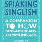 [PDF] [EPUB] Spiaking Singlish: A Companion to How Singaporeans Communicate Download