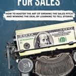 [PDF] [EPUB] Storytelling For Sales: How To Master The Art Of Opening The Sales Pitch and Winning The Deal By Learning To Tell Stories | The Ultimate Guide For Storytelling For Business, Persuade and Make Money Download