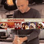 [PDF] [EPUB] The Accidental Vegetarian:  Delicious Food Without Meat Download