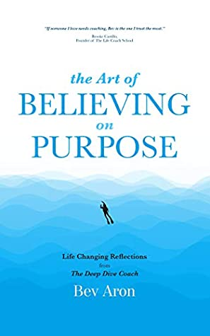 [PDF] [EPUB] The Art of Believing on Purpose: Life Changing Reflections from the Deep Dive Coach Download by Bev Aron