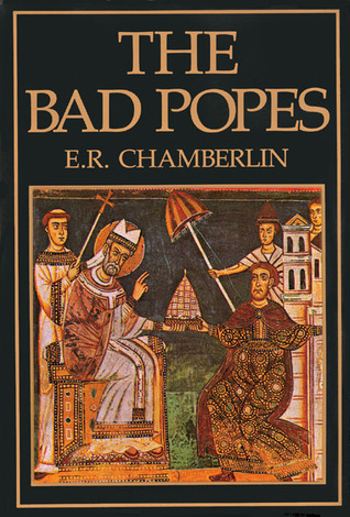 [PDF] [EPUB] The Bad Popes Download by E.R. Chamberlin