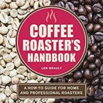 [PDF] [EPUB] The Coffee Roaster's Handbook: A How-To Guide for Home and Professional Roasters Download