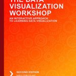 [PDF] [EPUB] The Data Visualization Workshop: An Interactive Approach to Learning Data Visualization, 2nd Edition Download