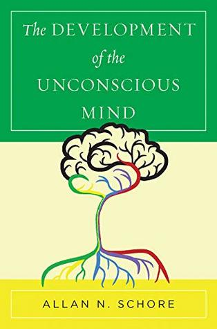 [PDF] [EPUB] The Development of the Unconscious Mind Download by Allan N. Schore