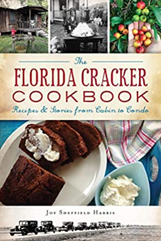 [PDF] [EPUB] The Florida Cracker Cookbook: Recipes and Stories from Cabin to Condo (American Palate) Download by Joy Sheffield Harris