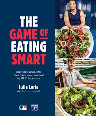 [PDF] [EPUB] The Game of Eating Smart: Nourishing Recipes for Peak Performance Inspired by MLB Superstars Download by Julie Loria
