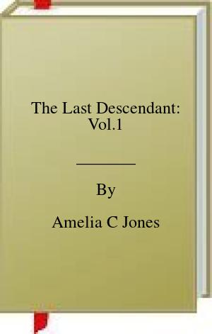 [PDF] [EPUB] The Last Descendant: Vol.1 Download by Amelia C Jones