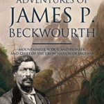 [PDF] [EPUB] The Life and Adventures of James P. Beckwourth: Mountaineer, Scout, and Pioneer, and Chief of the Crow Nation of Indians Download