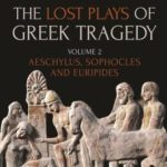 [PDF] [EPUB] The Lost Plays of Greek Tragedy, Volume 2: Aeschylus, Sophocles and Euripides Download