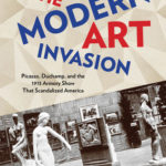 [PDF] [EPUB] The Modern Art Invasion: Picasso, Duchamp, and the 1913 Armory Show That Scandalized America Download