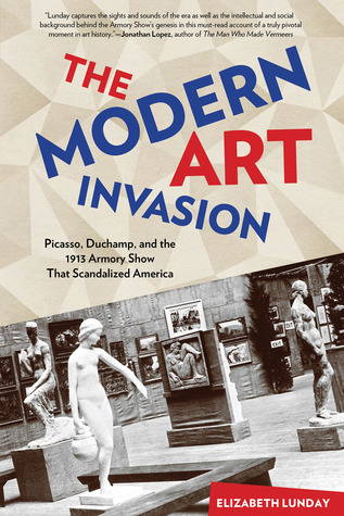 [PDF] [EPUB] The Modern Art Invasion: Picasso, Duchamp, and the 1913 Armory Show That Scandalized America Download by Elizabeth Lunday