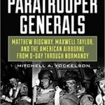 [PDF] [EPUB] The Paratrooper Generals: Matthew Ridgway, Maxwell Taylor, and the American Airborne from D-Day Through Normandy Download