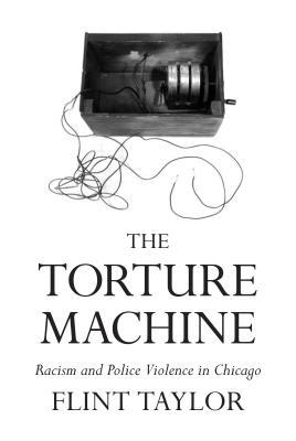 [PDF] [EPUB] The Torture Machine: Racism and Police Violence in Chicago Download by Flint Taylor