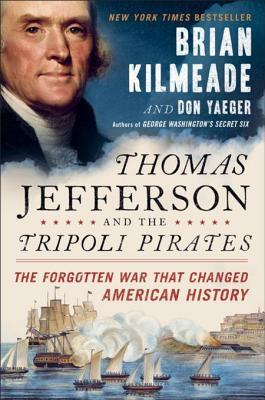 [PDF] [EPUB] Thomas Jefferson and the Tripoli Pirates: The Forgotten War That Changed American History Download by Brian Kilmeade