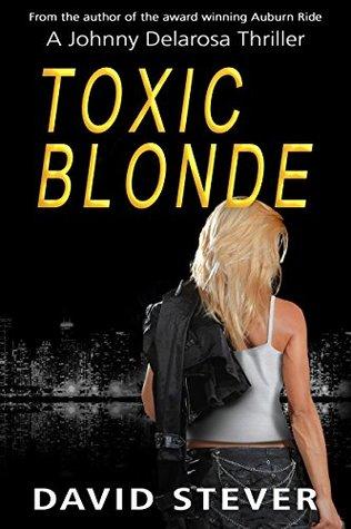 [PDF] [EPUB] Toxic Blonde: A Johnny Delarosa Thriller (The Delarosa Series Book 2) Download by David Stever