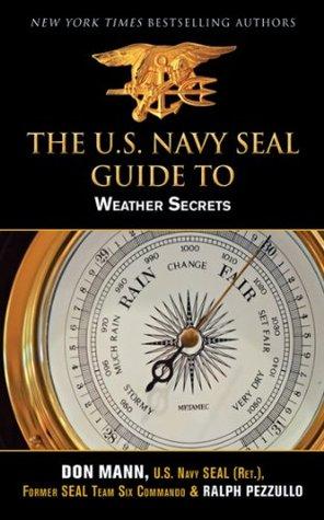 [PDF] [EPUB] U.S. Navy SEAL Guide to Weather Secrets Download by Don Mann