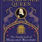 [PDF] [EPUB] Uncrowned Queen: The Fateful Life of Margaret Beaufort, Tudor Matriarch Download