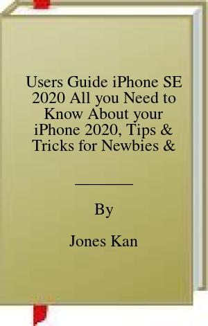 [PDF] [EPUB] Users Guide iPhone SE 2020 All you Need to Know About your iPhone 2020, Tips and Tricks for Newbies and Seniors Download by Jones Kan